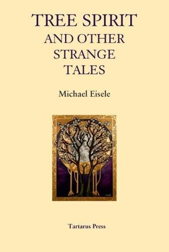 Tree Spirit and Other Strange Tales by Michael Eisele