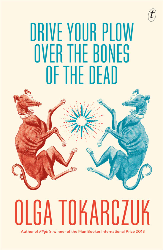 Drive Ypur Plow Over the Bones of the Dead by Olga Tokarczuk