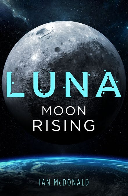 Luna: Moon Rising by Ian McDonald