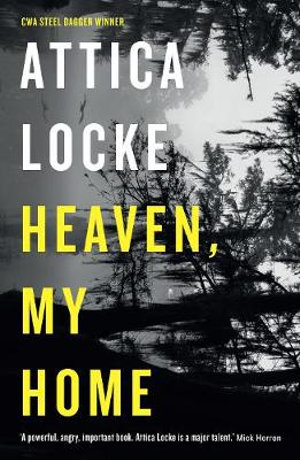 Heaven, My Home by Attica Locke