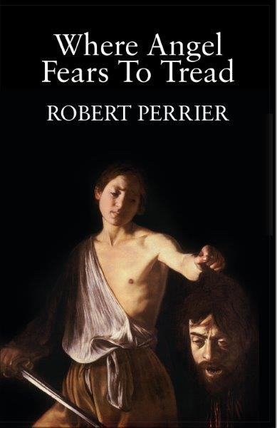 Where Angel Fears to Tread by Robert Perrier
